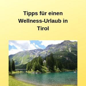 Tipps für einen Wellness-Urlaub in Tirol