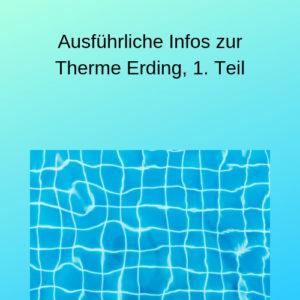 Ausführliche Infos zur Therme Erding, 1. Teil