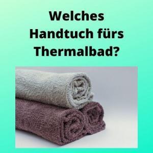 Welches Handtuch fürs Thermalbad