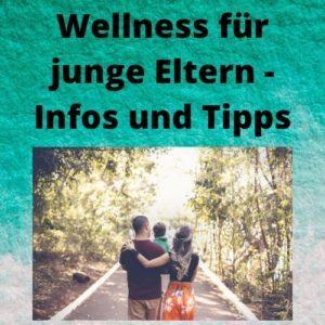 Wellness für junge Eltern - Infos und Tipps