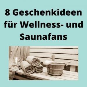 8 Geschenkideen für Wellness- und Saunafans