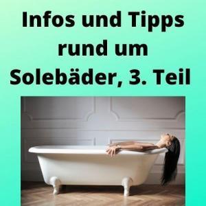 Infos und Tipps rund um Solebäder, 3. Teil